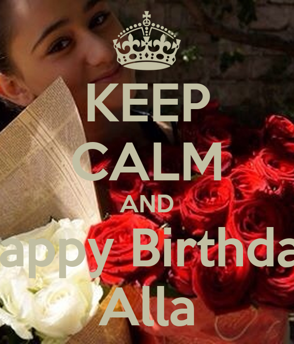 KEEP CALM AND Happy Birthday Alla Poster