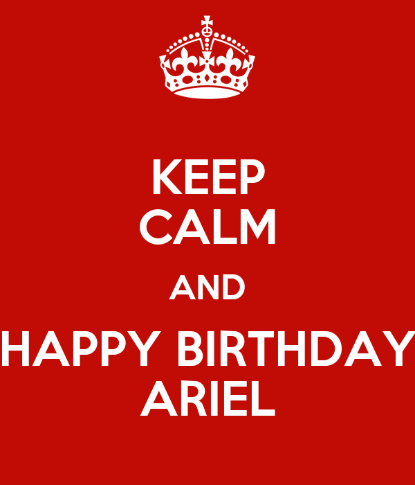 KEEP CALM AND HAPPY BIRTHDAY ARIEL