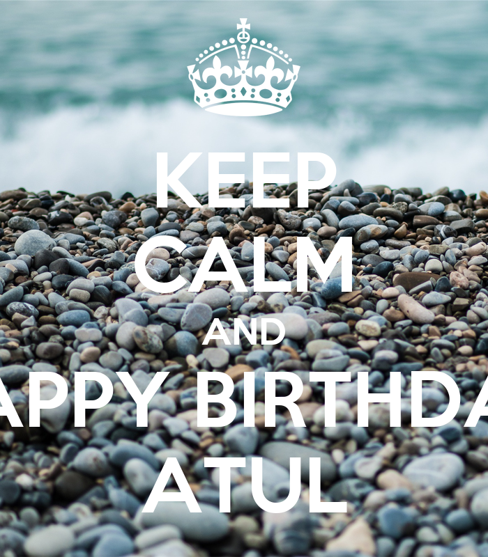 KEEP CALM AND HAPPY BIRTHDAY ATUL Poster