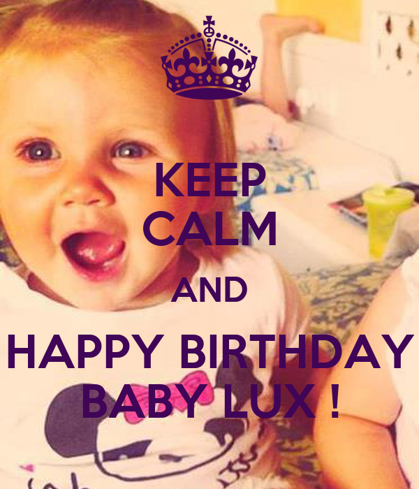 http://sd.keepcalm-o-matic.co.uk/i/keep-calm-and-happy-birthday-baby-lux-5.png