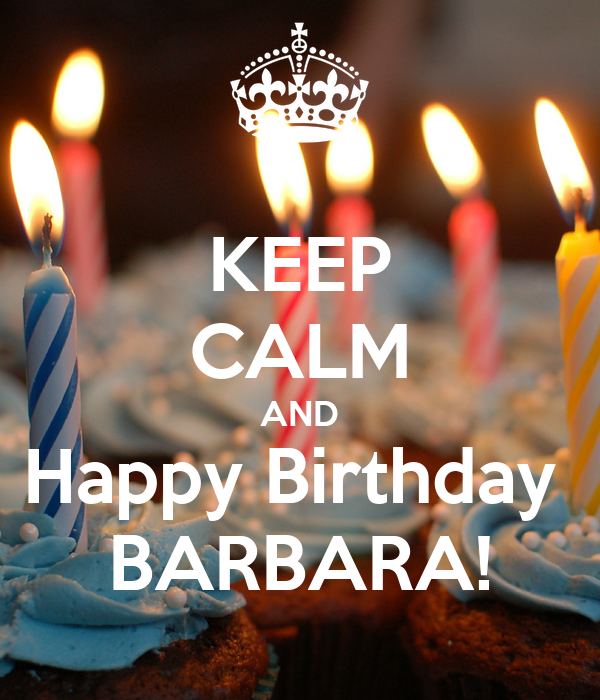KEEP CALM AND Happy Birthday BARBARA! Poster