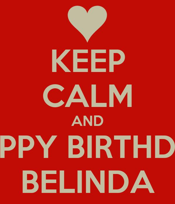 KEEP CALM AND HAPPY BIRTHDAY BELINDA Poster