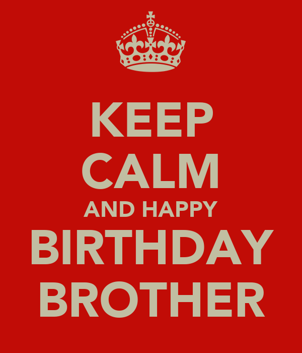 KEEP CALM AND HAPPY BIRTHDAY BROTHER Poster