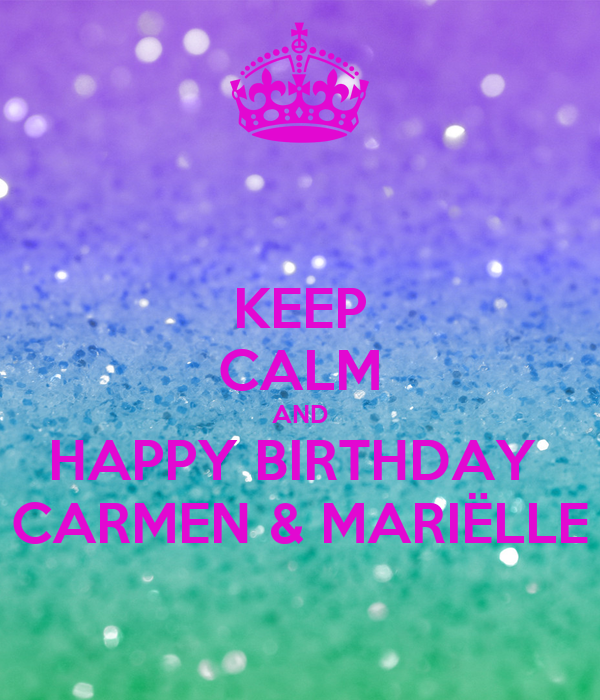 Keep calm and happy birthday carmen mari lle poster - Happy birthday carmen images ...