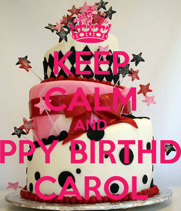 keep calm and happy birthday carol poster marta keep calm o matic. Black Bedroom Furniture Sets. Home Design Ideas