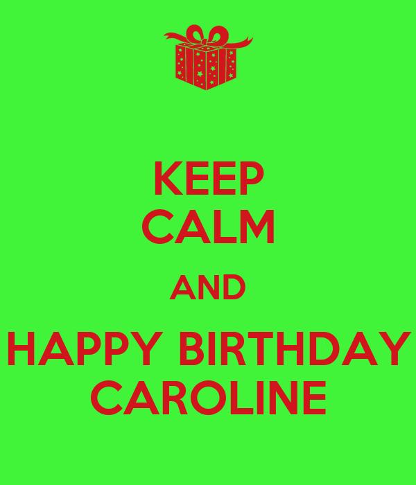 KEEP CALM AND HAPPY BIRTHDAY CAROLINE Poster