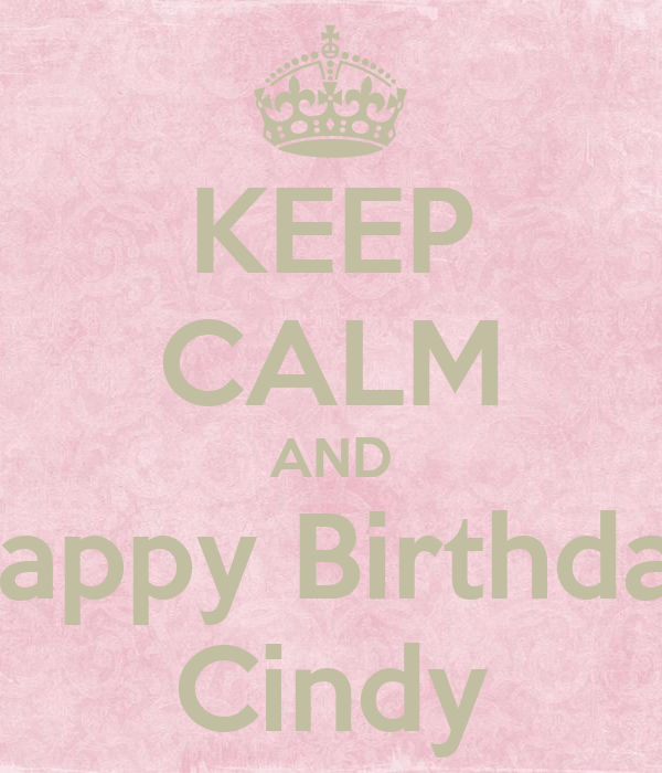 KEEP CALM AND Happy Birthday Cindy Poster