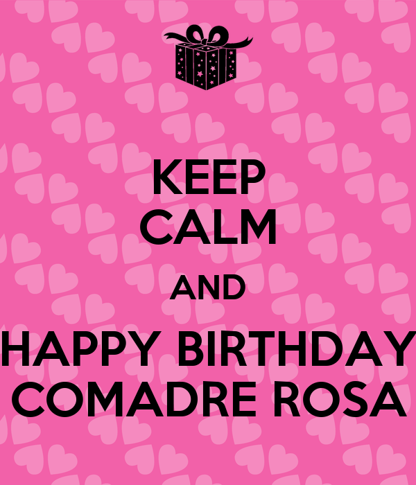 Keep Calm And Happy Birthday Comadre Rosa Poster Martha Keep Calm O Matic