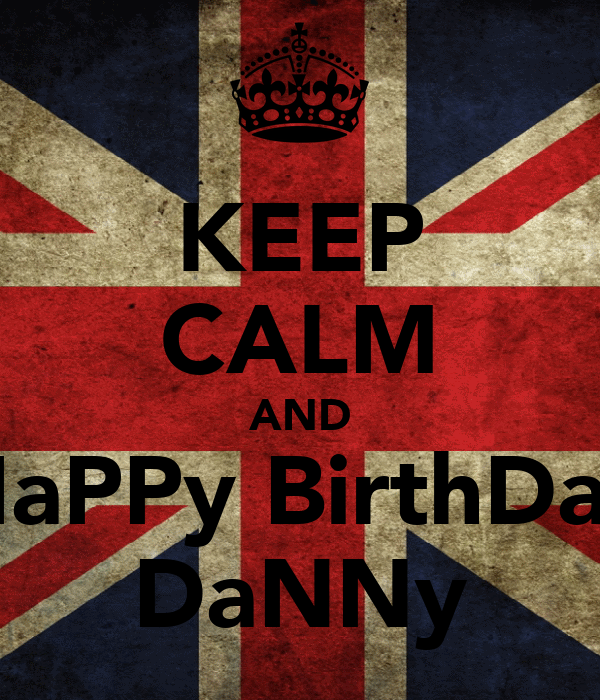 http://sd.keepcalm-o-matic.co.uk/i/keep-calm-and-happy-birthday-danny-3.png