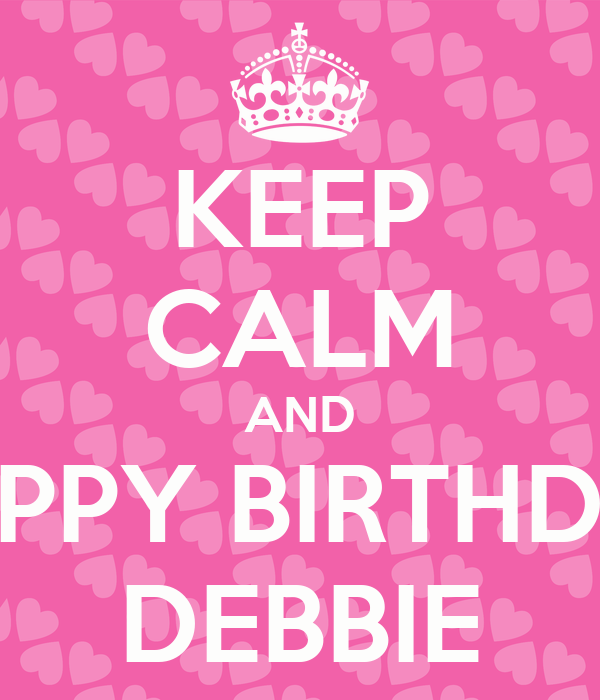 KEEP CALM AND HAPPY BIRTHDAY DEBBIE Poster