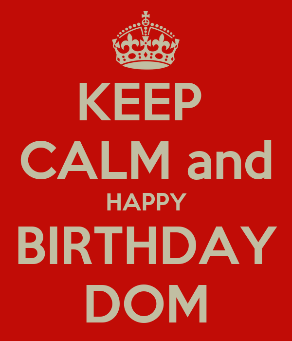 [Image: keep-calm-and-happy-birthday-dom-1.png]