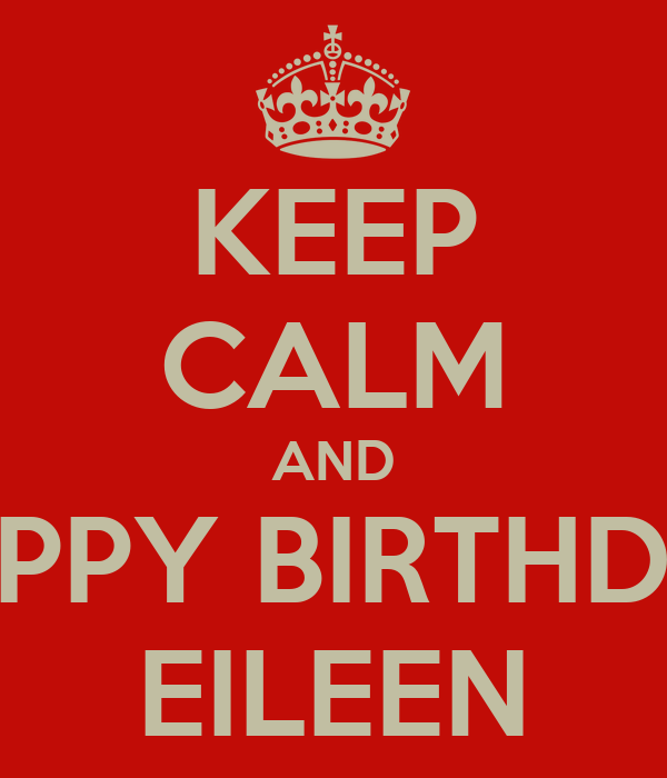 KEEP CALM AND HAPPY BIRTHDAY EILEEN Poster | Richard