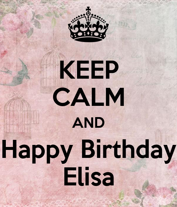 KEEP CALM AND Happy Birthday Elisa Poster