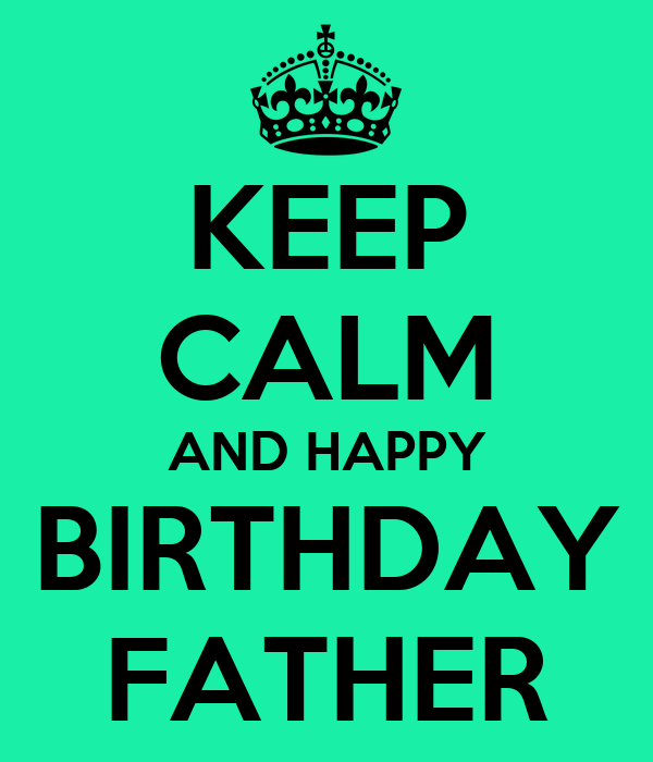 KEEP CALM AND HAPPY BIRTHDAY FATHER Poster