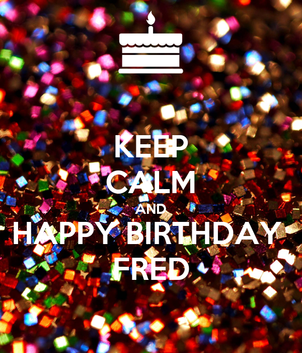 KEEP CALM AND HAPPY BIRTHDAY FRED Poster