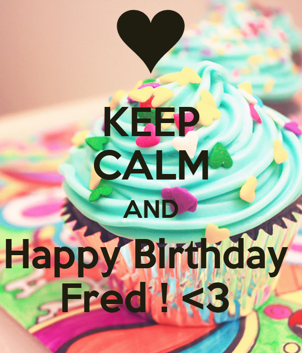 KEEP CALM AND Happy Birthday Fred