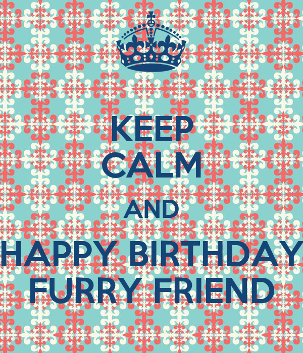 bon annif' yosuke Keep-calm-and-happy-birthday-furry-friend