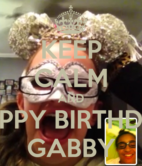 KEEP CALM AND HAPPY BIRTHDAY GABBY