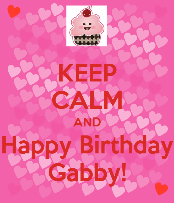 KEEP CALM AND Happy Birthday Gabby! Poster