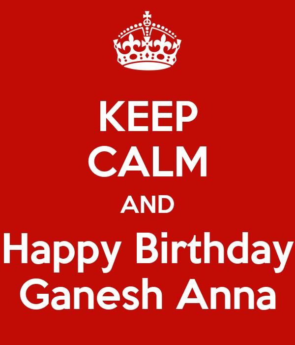 Keep Calm And Happy Birthday Ganesh Anna Poster Rajeev Keep Calm