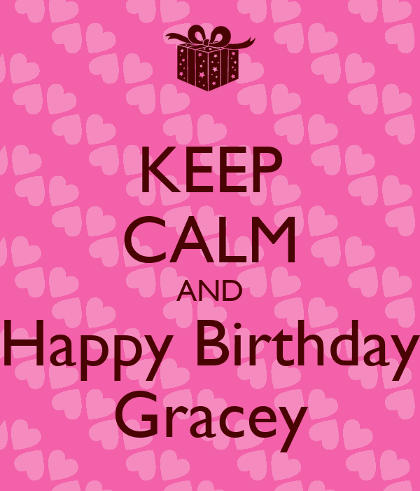 KEEP CALM AND Happy Birthday Gracey Poster