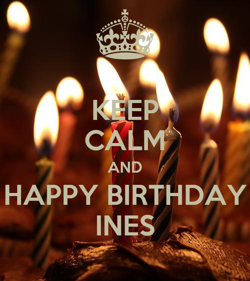 San Diego Chargers Happy Birthday Pictures: KEEP CALM AND HAPPY BIRTHDAY INES Poster