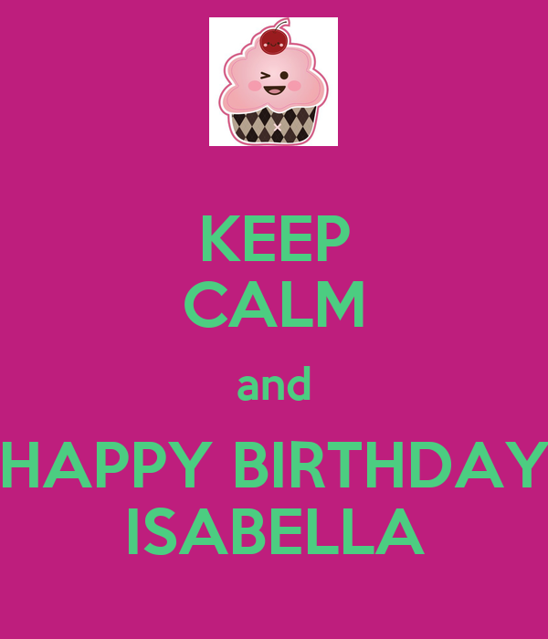 KEEP CALM And HAPPY BIRTHDAY ISABELLA Poster