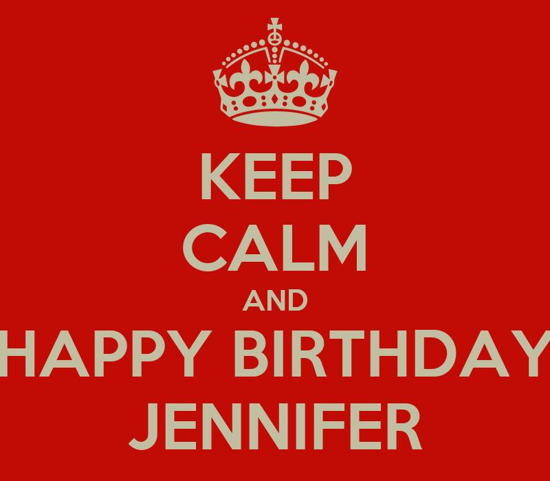 KEEP CALM AND HAPPY BIRTHDAY JENNIFER Poster