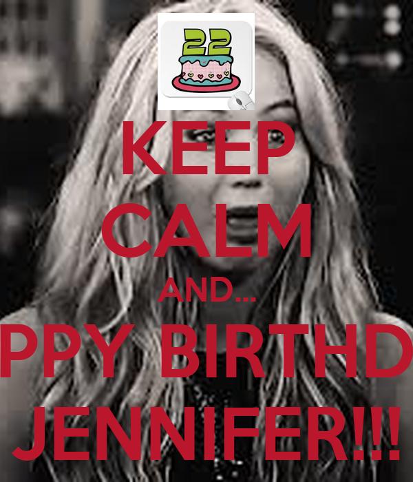 KEEP CALM AND... HAPPY BIRTHDAY JENNIFER!!!