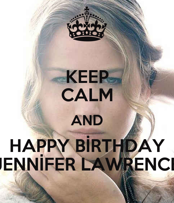 KEEP CALM AND HAPPY BİRTHDAY JENNİFER LAWRENCE Poster