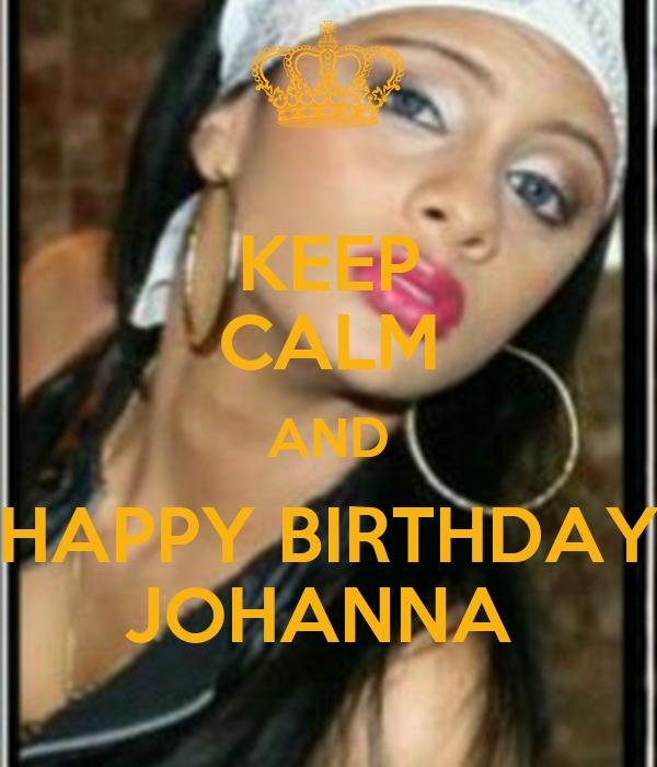 KEEP CALM AND HAPPY BIRTHDAY JOHANNA Poster