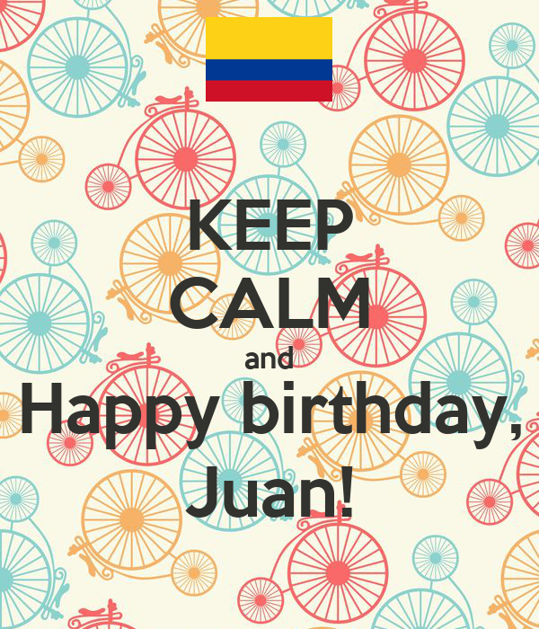 KEEP CALM And Happy Birthday, Juan! Poster