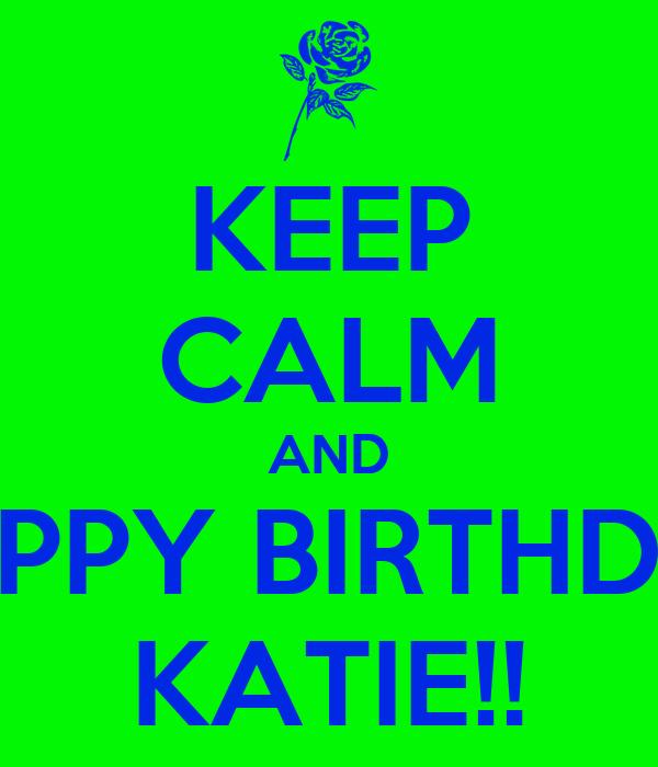 KEEP CALM AND HAPPY BIRTHDAY KATIE!!