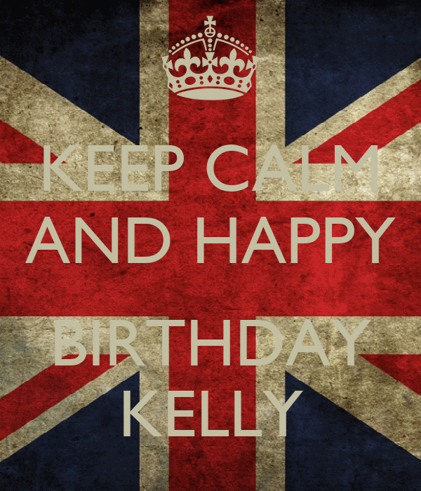 KEEP CALM AND HAPPY BIRTHDAY KELLY Poster