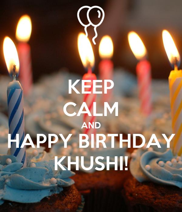 Keep Calm And Happy Birthday Khushi Poster Khushi S Awesome1