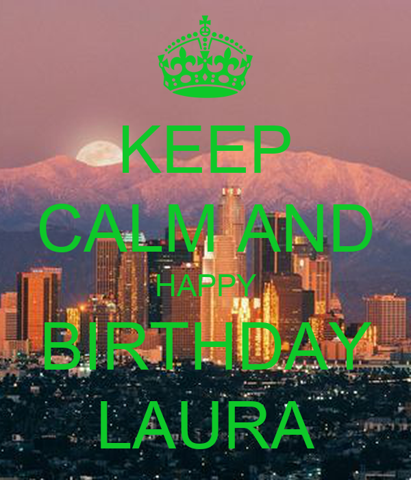 KEEP CALM AND HAPPY BIRTHDAY LAURA