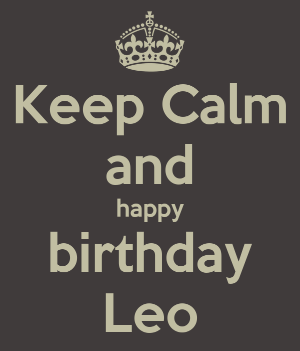 Keep Calm And Happy Birthday Leo Poster