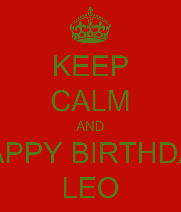 KEEP CALM AND HAPPY BIRTHDAY LEO