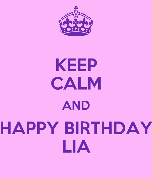 KEEP CALM AND HAPPY BIRTHDAY LIA Poster