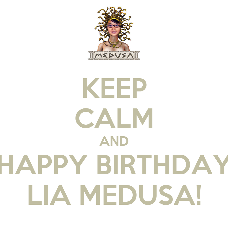 KEEP CALM AND HAPPY BIRTHDAY LIA MEDUSA! Poster