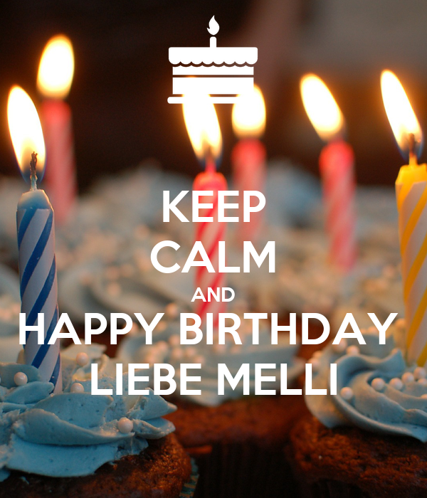 keep calm and happy birthday liebe melli poster simone. Black Bedroom Furniture Sets. Home Design Ideas