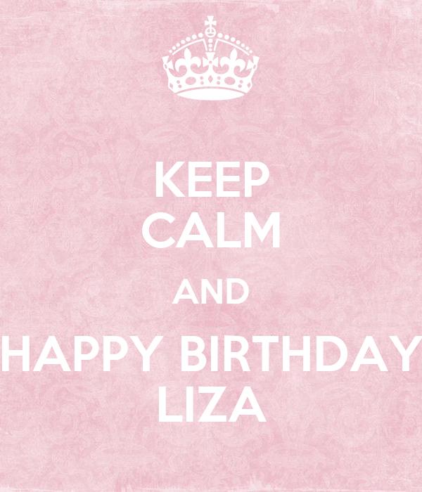 KEEP CALM AND HAPPY BIRTHDAY LIZA