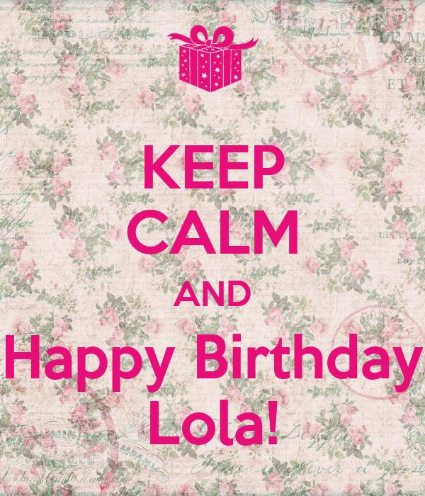 Happy Birthday Lola Message ~ Keep calm and happy birthday lola poster cel o matic