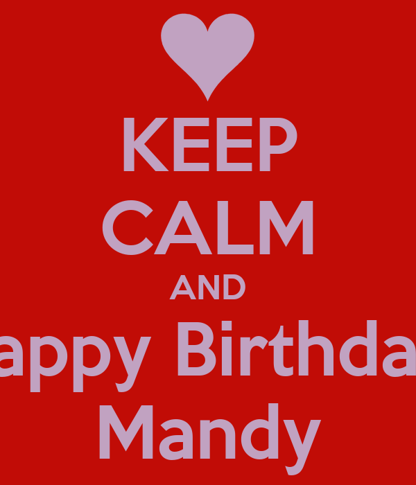 KEEP CALM AND Happy Birthday Mandy Poster