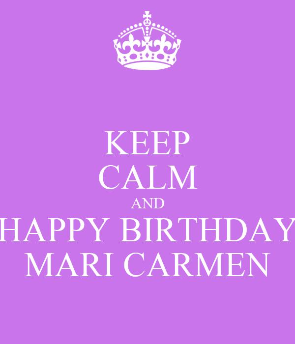Keep calm and happy birthday mari carmen poster mmarc - Happy birthday carmen images ...