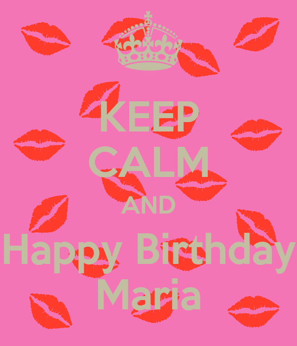 KEEP CALM AND Happy Birthday Maria Poster