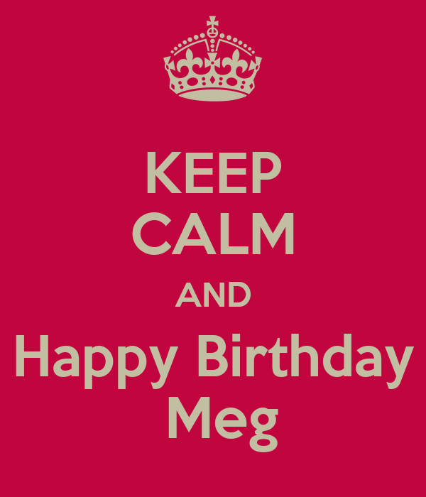 keep-calm-and-happy-birthday-meg-3.png