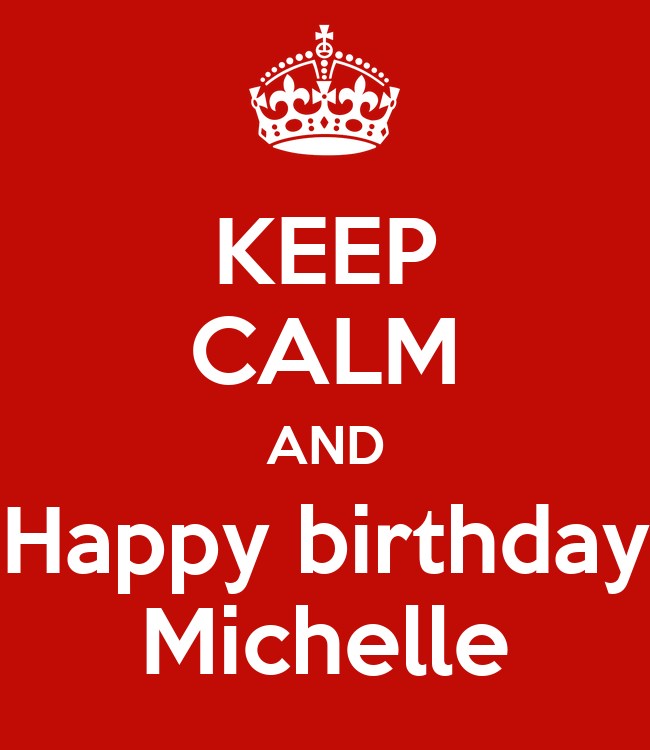 KEEP CALM AND Happy Birthday Michelle Poster