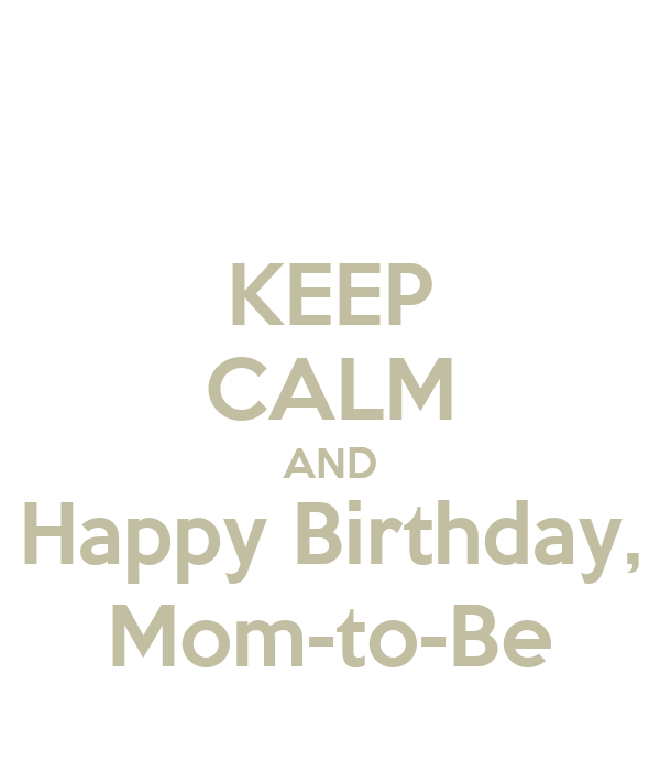 keep calm and happy birthday mom to be poster alejandra keep