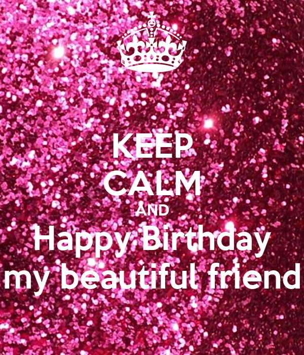 KEEP CALM AND Happy Birthday My Beautiful Friend Poster